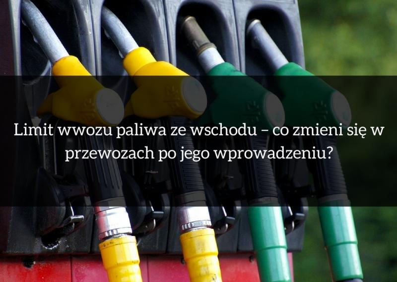 Limit wwozu paliwa ze wschodu – co zmieni się w przewozach po jego wprowadzeniu?