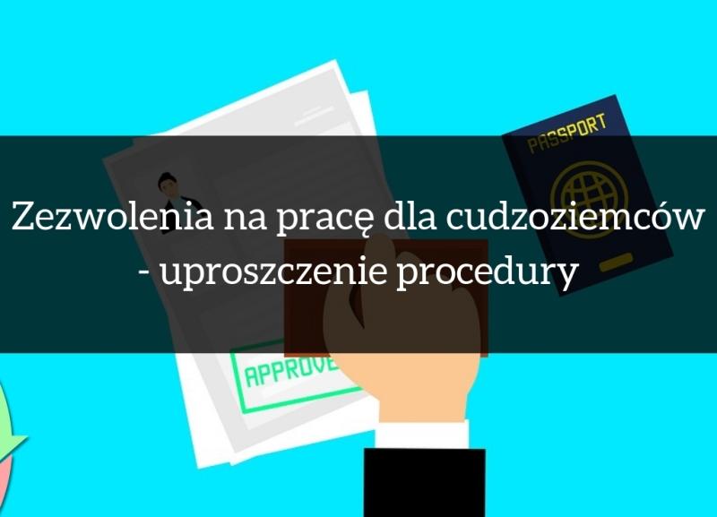 Zezwolenia na pracę dla cudzoziemców – uproszczenie procedury