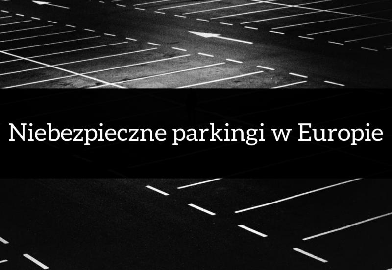 Niebezpieczne parkingi w Europie