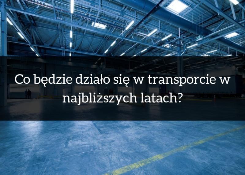 Co będzie działo się w transporcie w najbliższych latach?