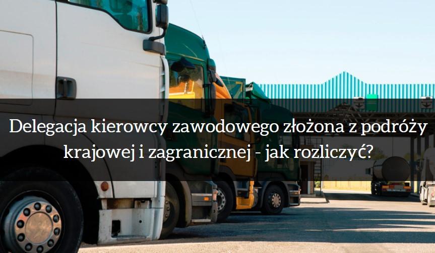 Jak poprawnie rozliczać delegację kierowcy zawodowego złożoną z podróży krajowej i zagranicznej?